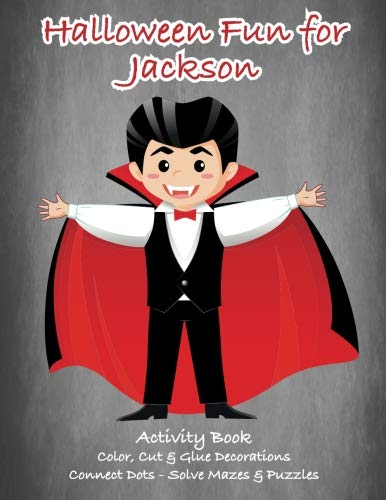 Halloween Fun for Jackson Activity Book: Color, Cut & Glue Decorations - Connect Dots - Solve Mazes & Puzzles (Personalized Books for -