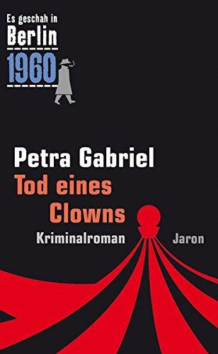Tod eines Clowns: Der 26. Kappe-Fall. Kriminalroman (Es geschah in Berlin 1960)