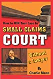 How to Win Your Case In Small Claims Court Without