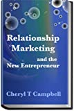 Relationship Marketing and The New Entrepreneur: How to Model a Leadership Based Business