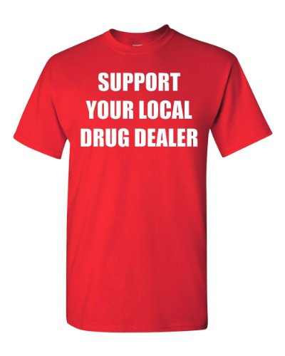 Support Your Local Drug Dealer Adult T-Shirt Tee