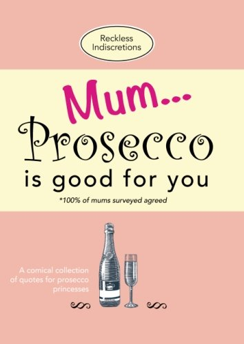 Prosecco Collection - MUM... Prosecco is good for you: A comical collection of quotes for prosecco princesses