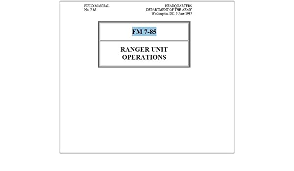 Amazon Ranger Unit Operations Fm 7 85 Ebook Us Military