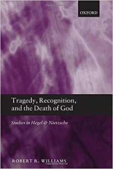 Tragedy, Recognition, and the Death of God: Studies in Hegel and Nietzsche