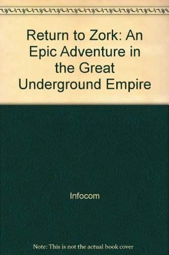 Return to Zork: An Epic Adventure in the Great Underground Empire