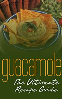 Guacamole Recipes: The Ultimate Collection - Over 30 Delicious & Best Selling Recipes by [Doue, Jonathan]