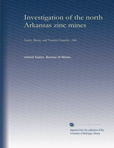 Investigation of the north Arkansas zinc mines: Searcy, Boone, and Newton Counties, Ark