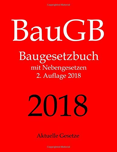 BauGB, Baugesetzbuch, Aktuelle Gesetze: Baugesetzbuch mit Nebengesetzen Taschenbuch – 12. Februar 2018 1981181504 LAW / Construction LAW / Real Estate Law/Construction