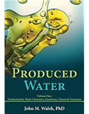 Produced Water: Volume 1: Fundamentals, Water Chemistry, Emulsions, Chemical Treatment