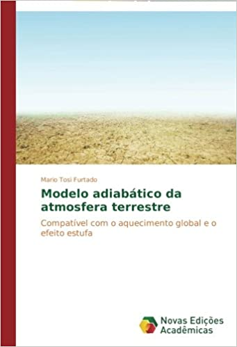 Modelo adiabático da atmosfera terrestre: Compatível com o aquecimento global e o efeito estufa (Portuguese Edition): Mario Tosi Furtado: 9783639896190: ...