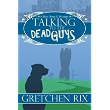 Talking To The Dead Guys: A Boo Done It Mystery (Volume 1)