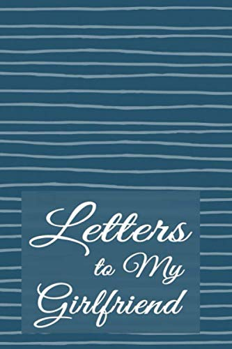 Love Letters for Girlfriend: Lined Notebook for Writing & Sharing Thoughts with Her | Horizontal Blue (Notes to Girlfriend)