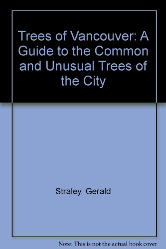 Trees of Vancouver/a Guide to the Common and Unusual Trees of the City