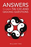 Answers to Common Tai Chi and Qigong Questions, William Ting, 146531007X