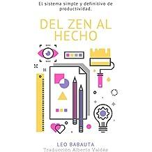 Del Zen Al Hecho: El sistema simple y definitivo de productividad (Leo Babauta Hábitos Zen Minimalismo nº 1) (Spanish Edition)