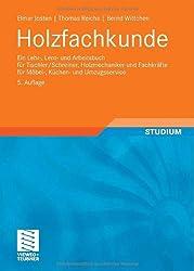 Holzfachkunde: Ein Lehr-, Lern- und Arbeitsbuch für Tischler/Schreiner, Holzmechaniker und Fachkräfte - für Möbel-, Küchen- und Umzugsservice