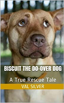 Biscuit the Do-Over Dog: A True Rescue Tale (Rescue Me Tales Book 3) by [Silver, Val]