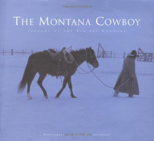 The Montana Cowboy: Legends of the Big Sky Country ()