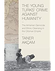 The Young Turks' Crime against Humanity: The Armenian Genocide and Ethnic Cleansing in the Ottoman Empire: 20