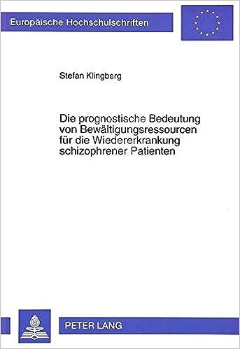 Book Die Prognostische Bedeutung Von Bewaeltigungsressourcen Fuer Die Wiedererkrankung Schizophrener Patienten (Europaeische Hochschulschriften / European University Studie)