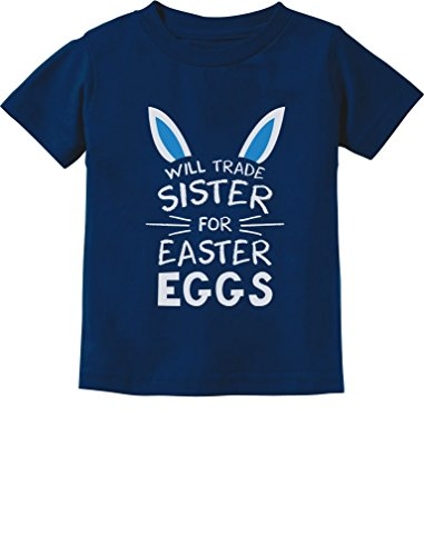 Trade Sister For Easter Eggs Funny Siblings Easter Toddler/Infant Kids T-Shirt 5/6 Navy