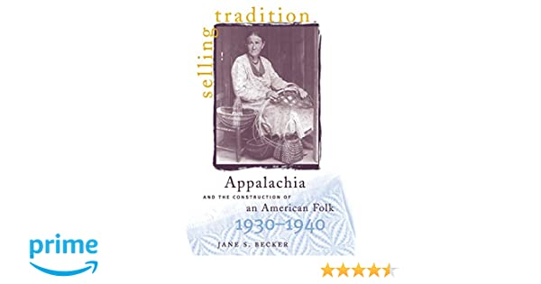 Amazon com: Selling Tradition : Appalachia and the Construction of