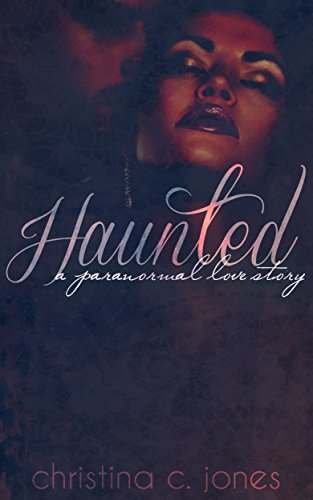 Haunted - a paranormal love story by [Jones, Christina C]