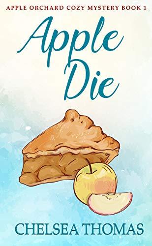 Apple Die (Apple Orchard Cozy Mystery Book - Romance True Screenplay
