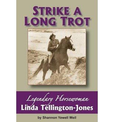{ [ STRIKE A LONG TROT: LEGENDARY HORSEWOMAN LINDA TELLINGTON-JONES ] } Weil, Shannon Yewell ( AUTHOR ) Mar-01-2013 Paperback PDF