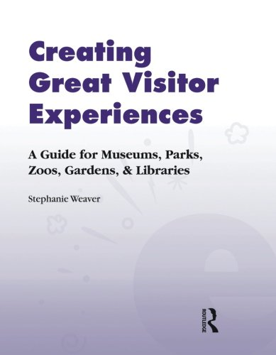Creating Great Visitor Experiences: A Guide for Museums, Parks, Zoos, Gardens, and Libraries (Best Nonprofits To Work For In Seattle)