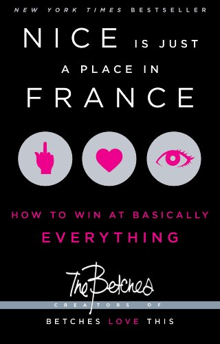 Nice Is Just a Place in France: How to Win at Basically Everything (Girl Problems White)