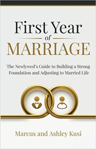 First Year Of Marriage The Newlywed S Guide To Building A Strong
