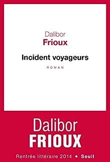 Incident voyageurs : roman, Frioux, Dalibor