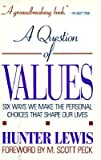 A Question of Values : Six Ways We Make the Personal Choices That Shape Our Lives, Lewis, Hunter, 0062505211