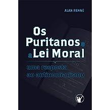 Os Puritanos e a Lei Moral: Uma Resposta ao Antinomianismo