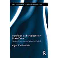 Translation and Localisation in Video Games: Making Entertainment Software Global (Routledge Advances in Translation and…