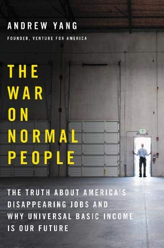 Pdf Politics The War on Normal People: The Truth About America's Disappearing Jobs and Why Universal Basic Income Is Our Future
