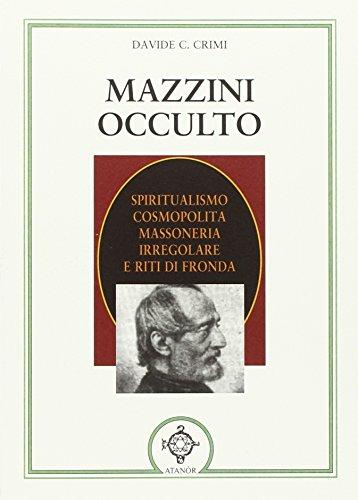 Mazzini occulto. Spiritualismo cosmopolita, massoneria irregolare e riti di fronda