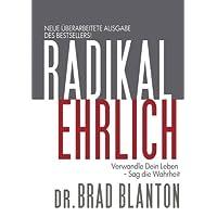 Radikal Ehrlich: Verwandle Dein Leben - Sag die Wahrheit