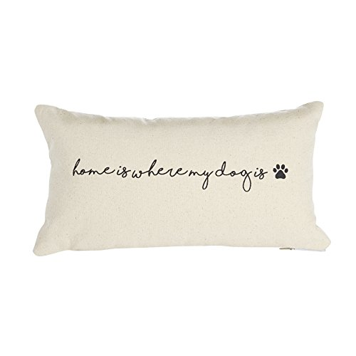 Mud Pie Pet Canvas Pillow Home is Where My Dog is is,