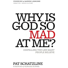 Why Is God So Mad at Me?: Dispelling the Lies Many People Believe by Pat Schatzline (2013-01-08)