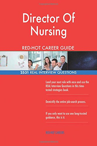 Read Online Director Of Nursing RED-HOT Career Guide; 2531 REAL Interview Questions PDF