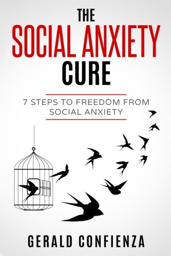 Social Anxiety: The Social Anxiety Cure: 7 Steps to Freedom from Social Anxiety (Social Anxiety, Self Confidence, Shyness, Social Skills, Introvert)