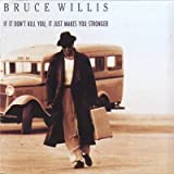 If it don t kill you, it just makes you stronger (1989) By Bruce Willis (0001-01-01)