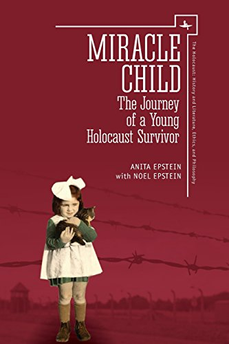Miracle Child: The Journey of a Young Holocaust Survivor (Holocaust: History and Literature, Ethics and Philosophy)
