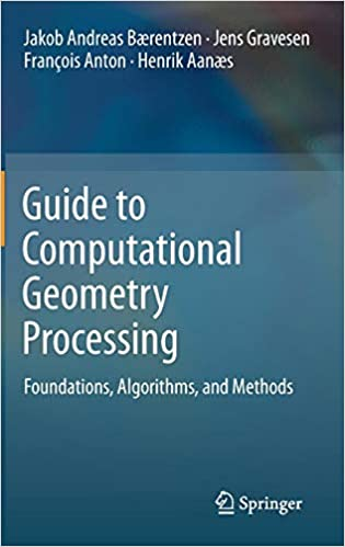 Guide to Computational Geometry Processing: Foundations, Algorithms, and Methods