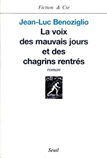 La voix des mauvais jours et des chagrins rentrés : roman, Benoziglio, Jean-Luc