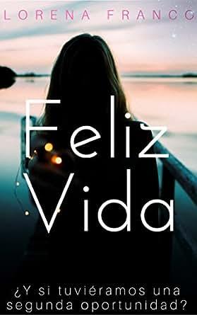 Amazon.com: Feliz vida (Spanish Edition) eBook: Lorena ...