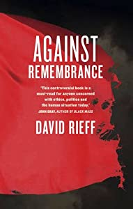 Against Remembrance from Melbourne University Press