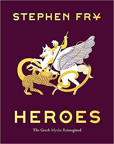 Heroes: The Greek Myths Reimagined (Stephen Fry's Greek Myths, 2)